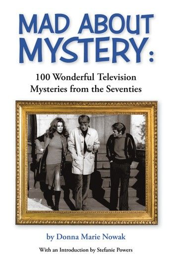 Mad About Mystery: 100 Wonderful Television Mysteries from the Seventies