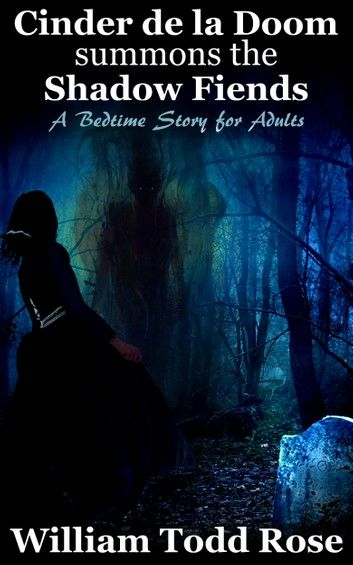 Cinder de la Doom Summons the Shadow Fiends: A Bedtime Story for Adults
