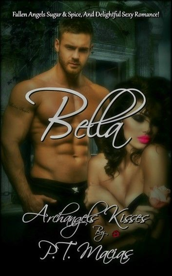 Bella, Fallen Angels Sugar & Spice, And Delightful Sexy Romance! Archangels Kisses