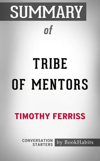 Summary of Tribe of Mentors by Timothy Ferriss | Conversation Starters