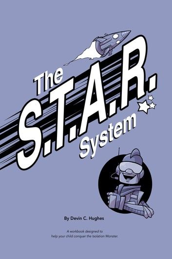 The S.T.A.R. System: A Workbook Designed to Help Your Child Conquer the Isolation Monster