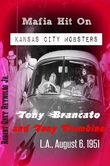 Mafia Hit On Kansas City Mobsters Tony Brancato and Tony Trombino L.A., August 6, 1951