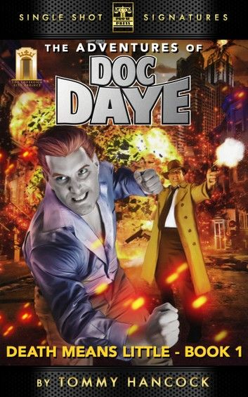 The Adventures Of Doc Daye, Book 1: Death Means Little
