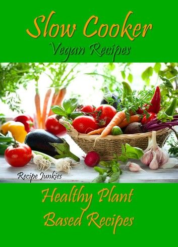 Slow Cooker Vegan Recipes - Healthy Plant Based Recipes