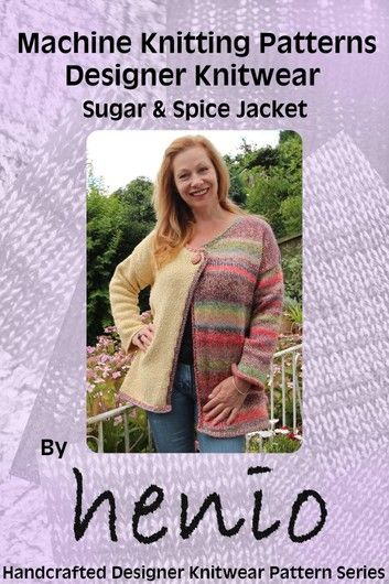 Machine Knitting Pattern: Sugar & Spice Jacket