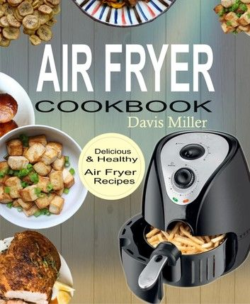 Air Fryer Cookbook: Delicious & Healthy Air Fryer Recipes Book