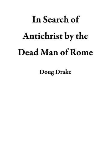 In Search of Antichrist by the Dead Man of Rome
