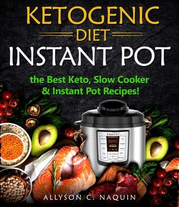 Ketogenic Diet Instant Pot: the Best Keto Slow Cooker and Instant Pot Recipes!