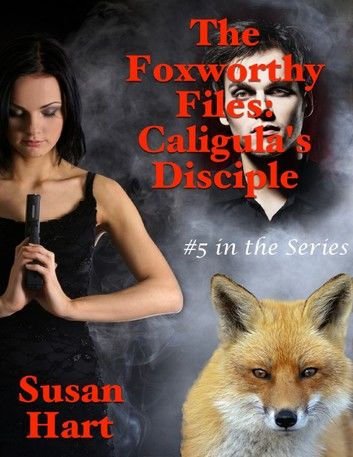 The Foxworthy Files: Caligula's Disciple - #5 In the Series