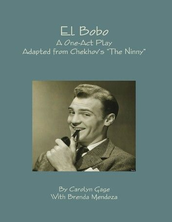 El Bobo : A Dramatic Adaptation of Anton Chekhov's the Ninny