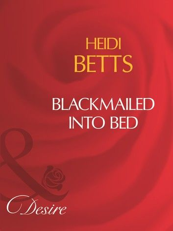 Blackmailed Into Bed (Mills & Boon Desire)