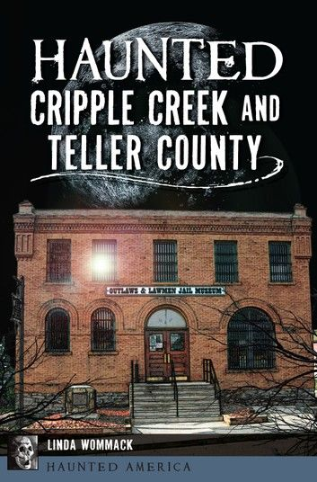 Haunted Cripple Creek and Teller County