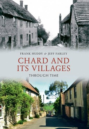 Chard and its Villages Through Time