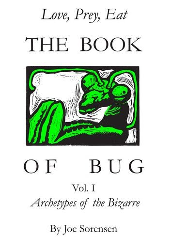 The Book of Bug/Love,Prey,Eat/ Vol.I/ Archetypes of the Bizarre