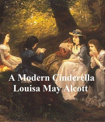 A Modern Cinderella, Or The Little Old Shoe and Other Stories