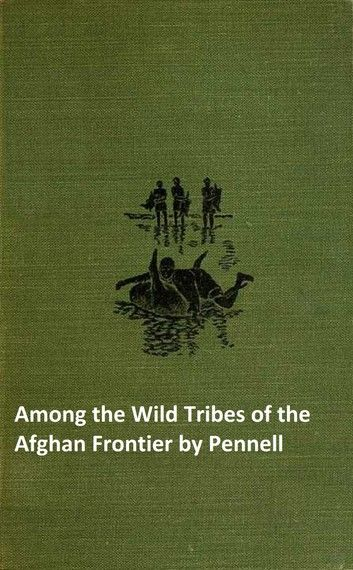Among the Wild Tribes of the Afghan Frontier (Illustrated)