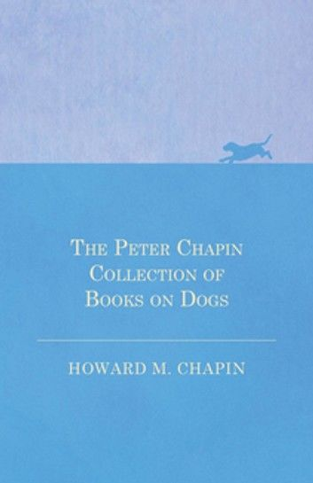 The Peter Chapin Collection of Books on Dogs