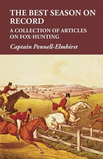 The Best Season on Record - A Collection of Articles on Fox-Hunting