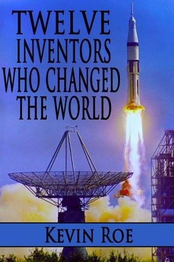 Twelve Inventors Who Changed the World