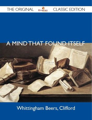 A Mind That Found Itself - The Original Classic Edition