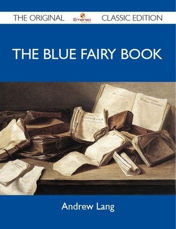 The Blue Fairy Book - The Original Classic Edition