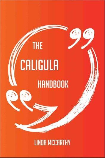 The Caligula Handbook - Everything You Need To Know About Caligula