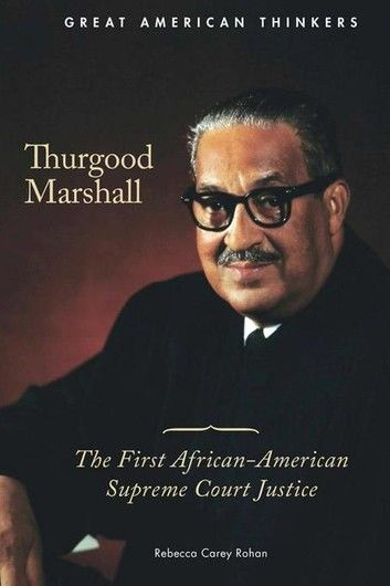 Thurgood Marshall: The First African-American Supreme Court Justice