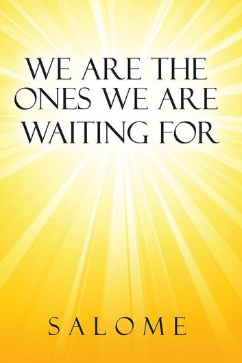 We Are the Ones We Are Waiting For