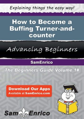 How to Become a Buffing Turner-and-counter