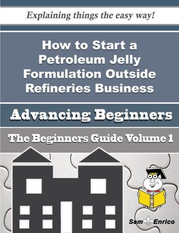 How to Start a Petroleum Jelly Formulation Outside Refineries Business (Beginners Guide)