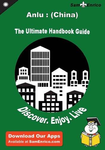 Ultimate Handbook Guide to Anlu : (China) Travel Guide