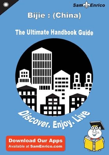 Ultimate Handbook Guide to Bijie : (China) Travel Guide