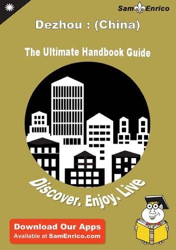 Ultimate Handbook Guide to Dezhou : (China) Travel Guide
