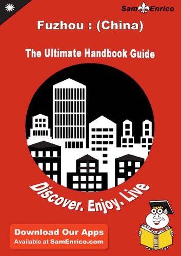 Ultimate Handbook Guide to Fuzhou : (China) Travel Guide