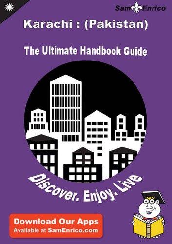 Ultimate Handbook Guide to Karachi : (Pakistan) Travel Guide