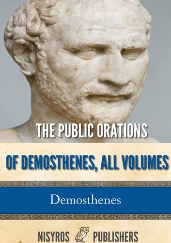 The Public Orations of Demosthenes, All Volumes