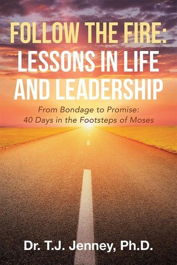 Follow the Fire: Lessons in Life and Leadership