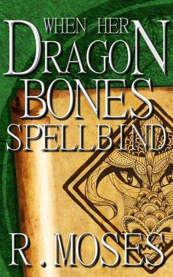 When Her Dragon Bones Spellbind