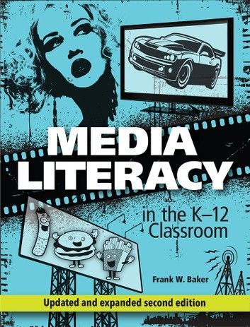 Media Literacy in the K-12 Classroom, Second Edition
