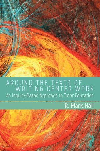 Around the Texts of Writing Center Work