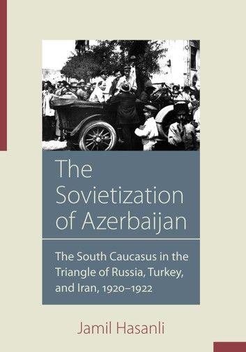 The Sovietization of Azerbaijan