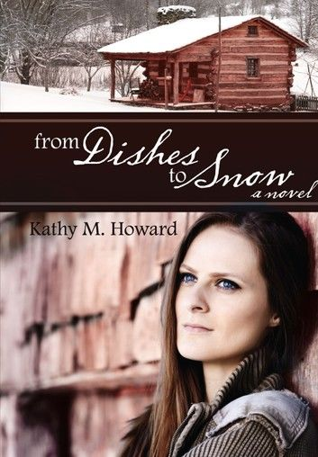 From Dishes to Snow: A Novel