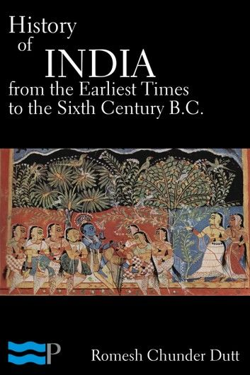 History of India from the Earliest Times to the Sixth Century B.C.