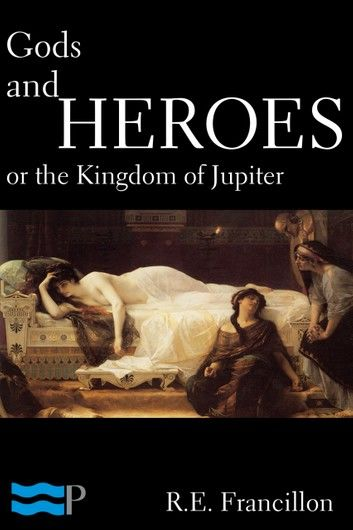 Gods and Heroes, or the Kingdom of Jupiter