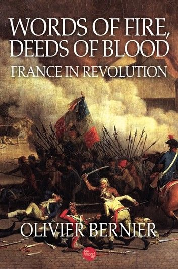 Words of Fire, Deeds of Blood: France in Revolution