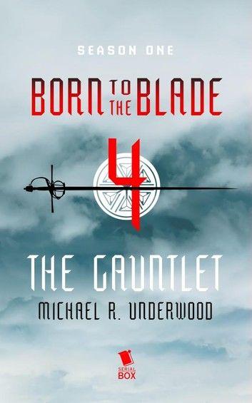 The Gauntlet (Born to the Blade Season 1 Episode 4)