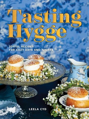 Tasting Hygge: Joyful Recipes for Cozy Days and Nights