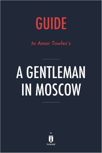Guide to Amor Towles's A Gentleman in Moscow by Instaread