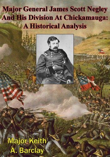 Major General James Scott Negley And His Division At Chickamauga: A Historical Analysis