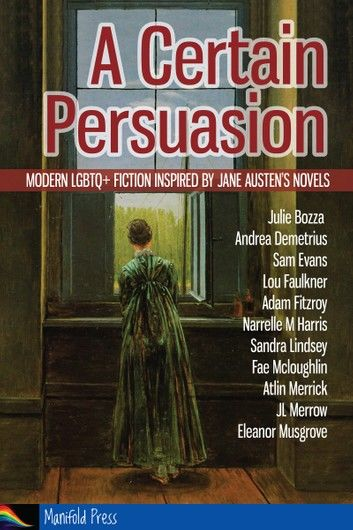 A Certain Persuasion: Modern LGBTQ+ fiction inspired by Jane Austen\